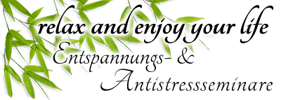 relax and enjoy your life | Entspannungs- & Antistressseminare